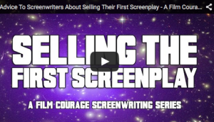 Advice_To_Screenwriters_About_Selling_Their_First_Screenplay_Film_Courage_Screenwriting_Series_screenwriting_script_screenwriter_writing_tips_writer
